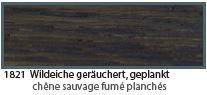 1821 Wildeiche geräuchert - chêne sauvage fumé